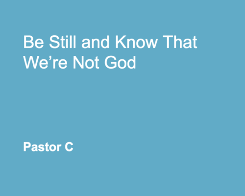 Be Still and Know We're Not God