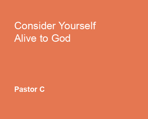 Consider Yourself Alive to God