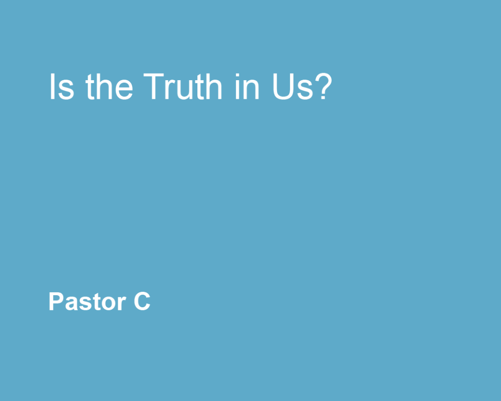 Is The Truth In Us?