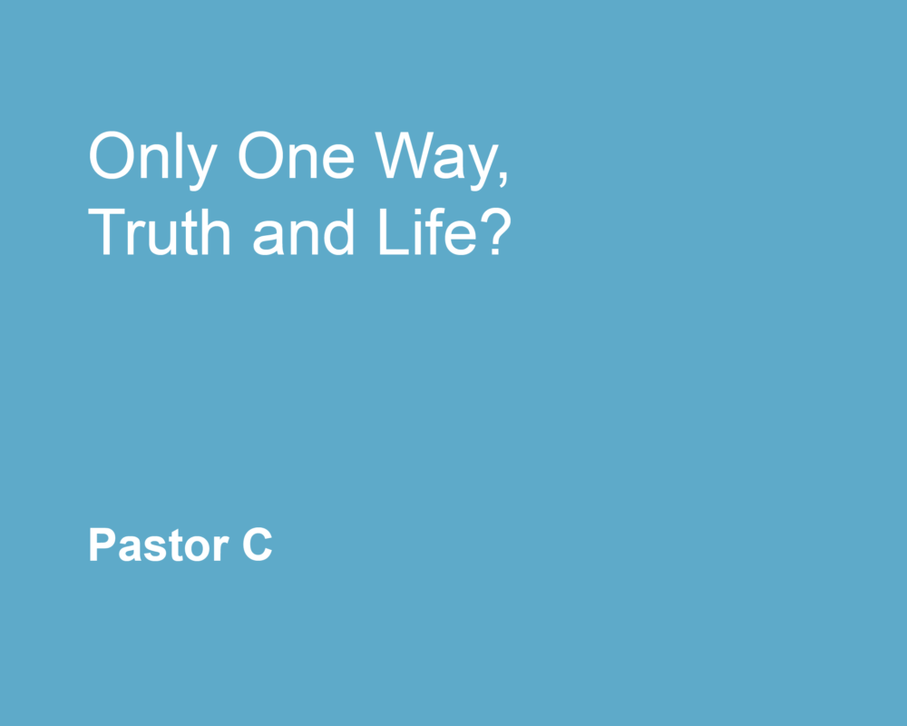Only One Way, Truth, and Life