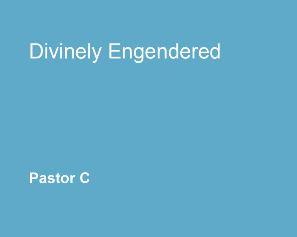 Divinely Engendered
