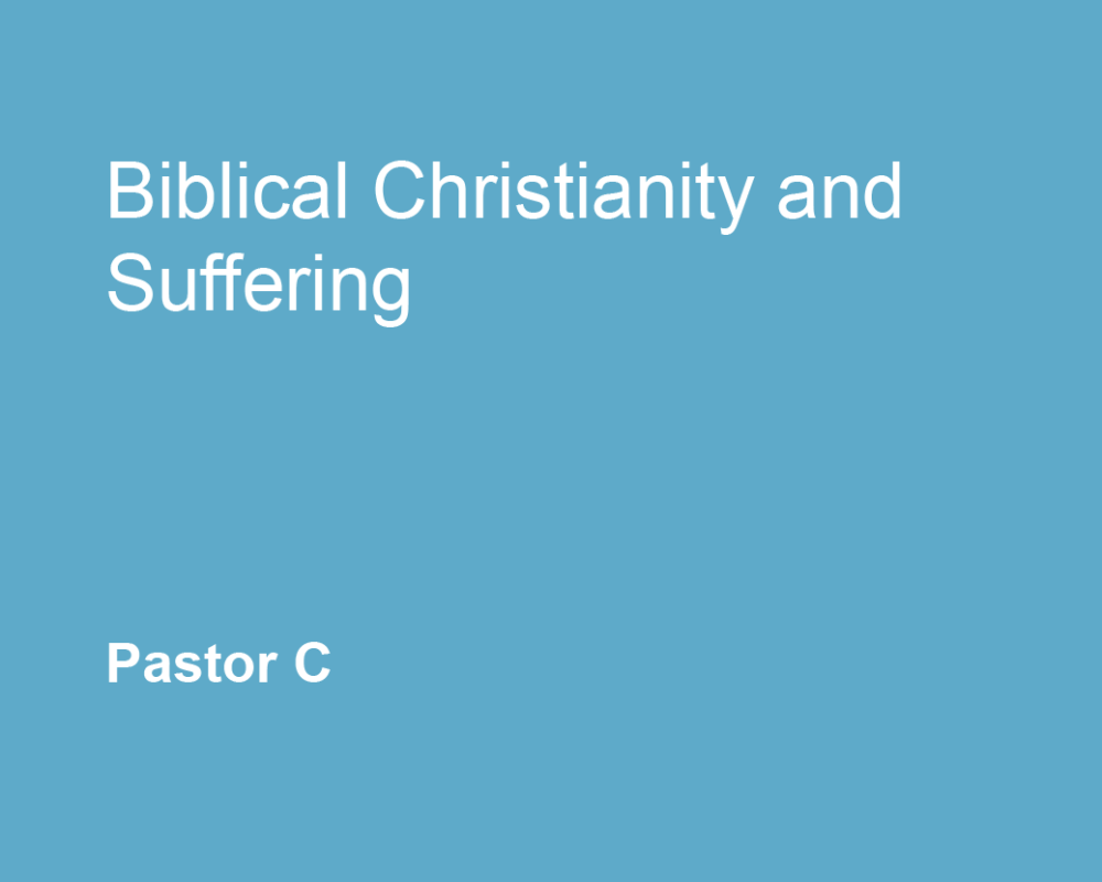 Biblical Christianity and Suffering