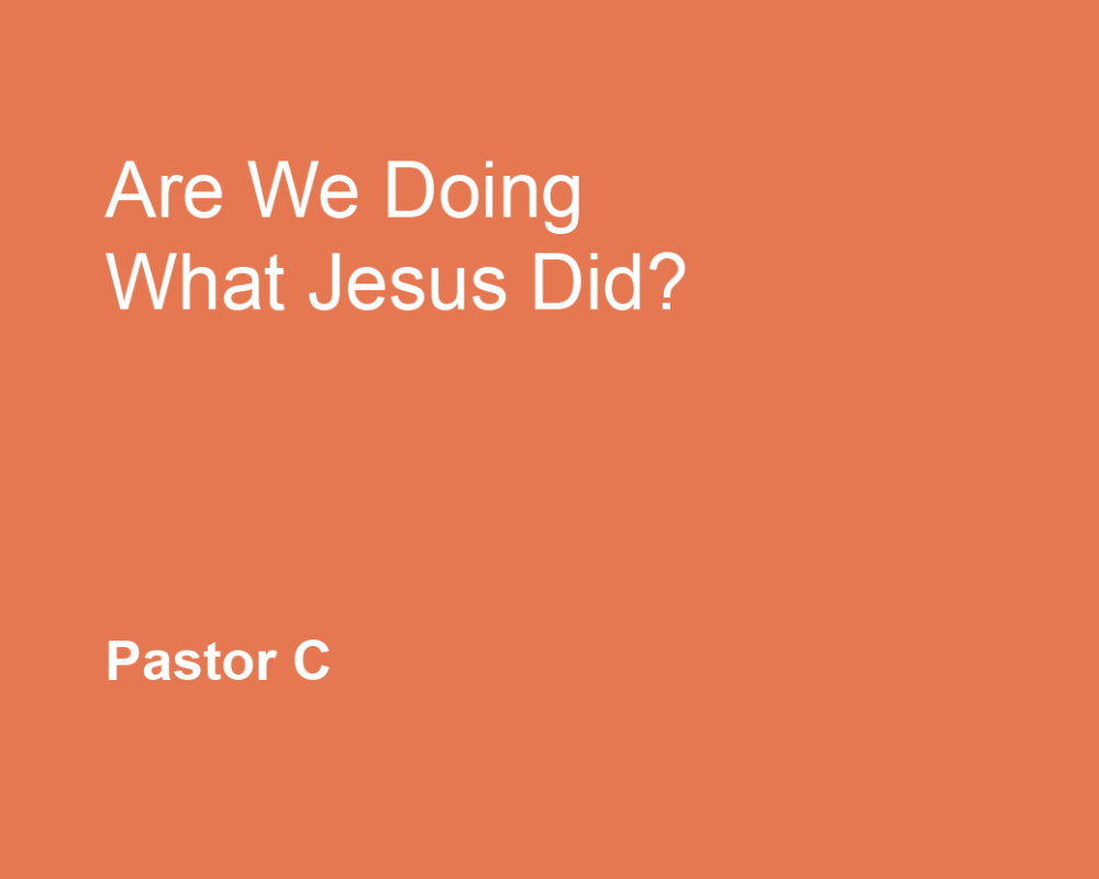 Are We Doing What Jesus Did?