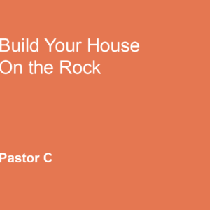 Build Your House Upon The Rock