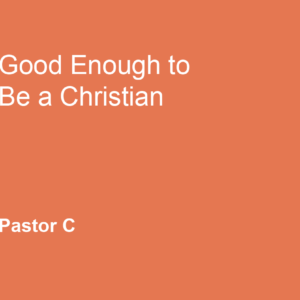 Good Enough To Be A Christian